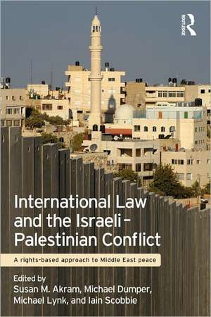 International Law and the Israeli-Palestinian Conflict:  A Rights-Based Approach to Middle East Peace de Susan M. Akram