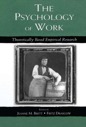 The Psychology of Work: Theoretically Based Empirical Research de Jeanne M. Brett