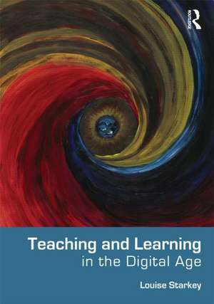 Teaching and Learning in the Digital Age de Louise Starkey