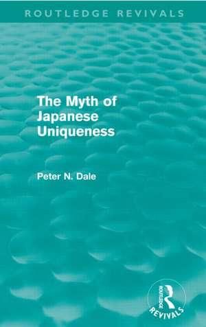 Myth of Japanese Uniqueness (Routledge Revivals):  An Introduction de Peter N. Dale