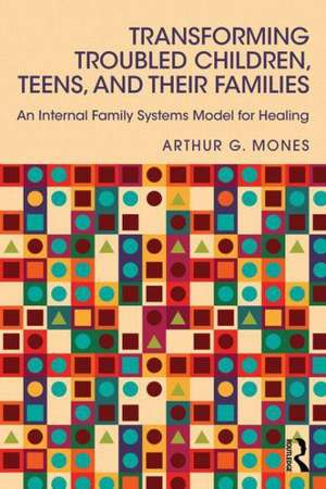 Transforming Troubled Children, Teens, and Their Families