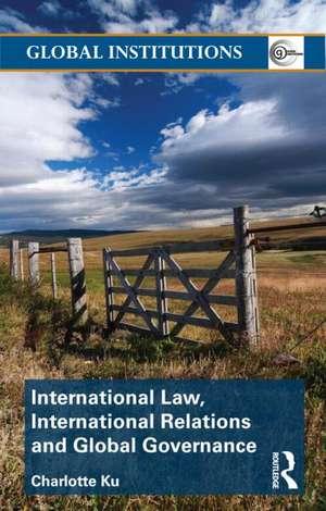 International Law, International Relations and Global Governance de Charlotte Ku
