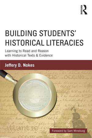 Building Students Historical Literacies:  Learning to Read and Reason with Historical Texts and Evidence de Jeffrey D. Nokes