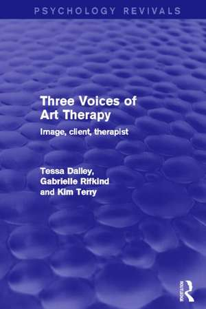 Dalley, T: Three Voices of Art Therapy (Psychology Revivals)