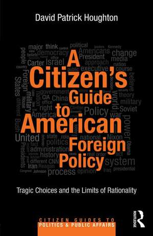A Citizen S Guide to American Foreign Policy:  Tragic Choices and the Limits of Rationality de David Houghton