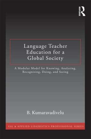 Language Teacher Education for a Global Society de B. Kumaravadivelu