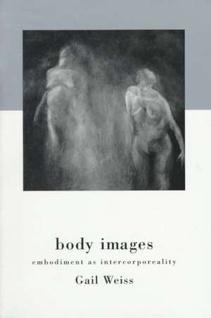 Body Images:  Embodiment as Intercorporeality de Gail Weiss