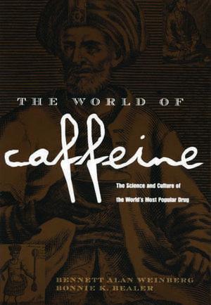 The World of Caffeine de Bennett Alan Weinberg