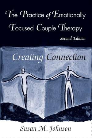 The Practice of Emotionally Focused Couple Therapy de Susan M Johnson