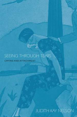 Seeing Through Tears:  Crying and Attachment de Judith Kay Nelson