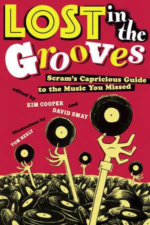 Lost in the Grooves:  Scram's Capricious Guide to the Music You Missed de Cooper Cooper