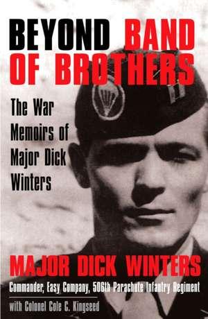 Beyond Band of Brothers:  The War Memoirs of Major Dick Winters de Dick Winters