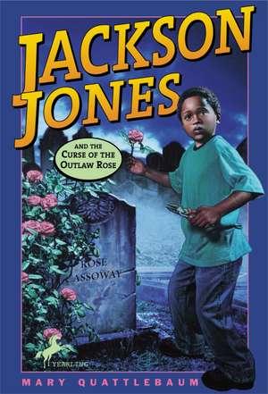 Jackson Jones and the Curse of the Outlaw Rose de Mary Quattlebaum