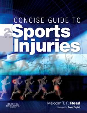Concise Guide to Sports Injuries de Malcolm T. F. Read
