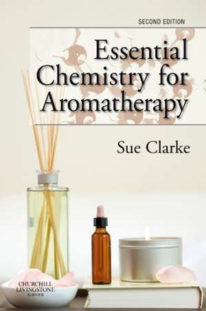 Essential Chemistry for Aromatherapy de Sue Clarke
