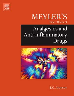 Meyler's Side Effects of Analgesics and Anti-inflammatory Drugs de Jeffrey K. Aronson