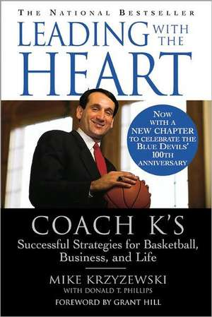 Leading with the Heart: Coach K's Successful Strategies for Basketball, Business, and Life de Mike Krzyzewski
