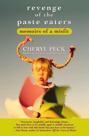 Revenge of the Paste Eaters: Memoirs of a Misfit de Cheryl Peck