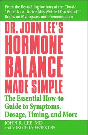 Dr. John Lee's Hormone Balance Made Simple: The Essential How-to Guide to Symptoms, Dosage, Timing, and More de John R. Lee