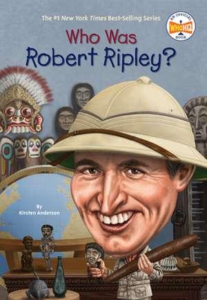 Who Was Robert Ripley? de Kirsten Anderson