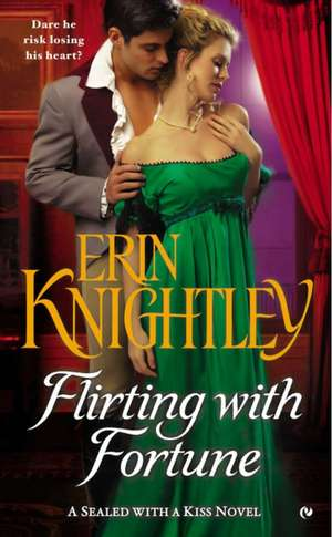 Flirting with Fortune:  A Sealed with a Kiss Novel de Erin Knightley