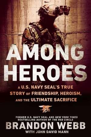 Among Heroes: A U.S. Navy SEAL's True Story of Friendship, Heroism, and the Ultimate Sacrifice de Brandon Webb
