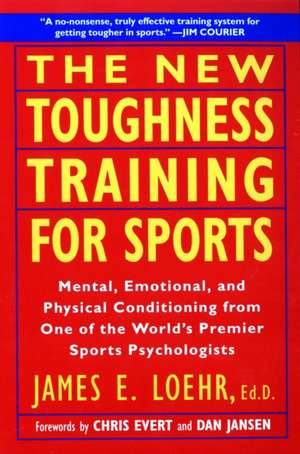 The New Toughness Training for Sports:  Mental Emotional Physical Conditioning from 1 World's Premier Sports Psychologis de James E. Loehr