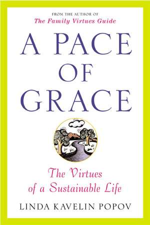 A Pace of Grace:  The Virtues of a Sustainable Life de Linda Kavelin Popov