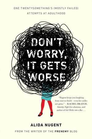 Don't Worry, It Gets Worse:  One Twentysomething's (Mostly Failed) Attempts at Adulthood de Alida Nugent