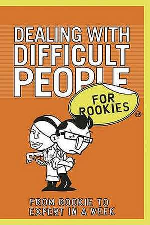 Dealing with Difficult People for Rookies:  From Rookie to Professional in a Week. Frances Kay de Frances Kay