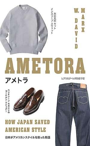 Ametora: How Japan Saved American Style de W. David Marx