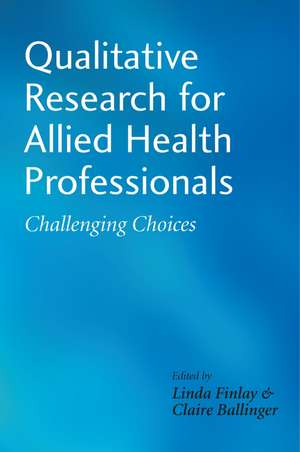 Qualitative Research for Allied Health Professionals: Challenging Choices de Linda Finlay
