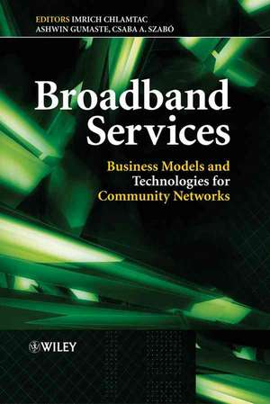 Broadband Services: Business Models and Technologies for Community Networks de Imrich Chlamtac