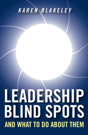 Leadership Blind Spots and What To Do About Them de Karen Blakeley