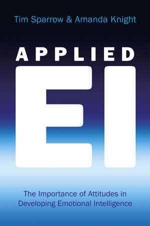 Applied EI: The Importance of Attitudes in Developing Emotional Intelligence de Tim Sparrow