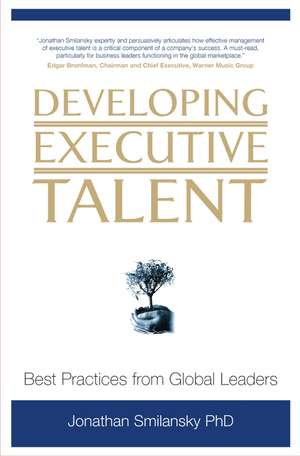 Developing Executive Talent: Best Practices from Global Leaders de Jonathan Smilansky, PhD