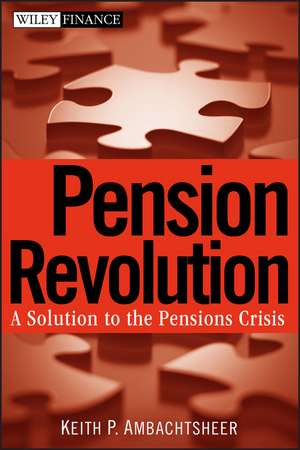 Pension Revolution: A Solution to the Pensions Crisis de Keith P. Ambachtsheer