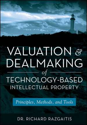 Valuation and Dealmaking of Technology–Based Intellectual Property