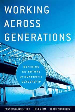 Working Across Generations: Defining the Future of Nonprofit Leadership de Frances Kunreuther