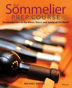 The Sommelier Prep Course: An Introduction to the Wines, Beers, and Spirits of the World de M. Gibson