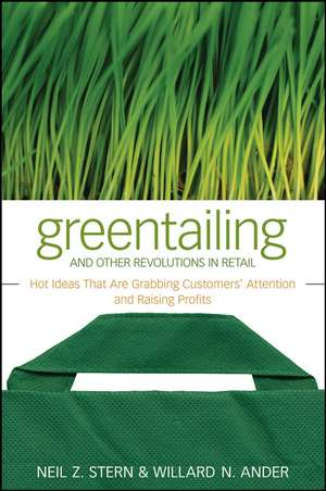Greentailing and Other Revolutions in Retail: Hot Ideas That Are Grabbing Customers′ Attention and Raising Profits de Neil Z. Stern
