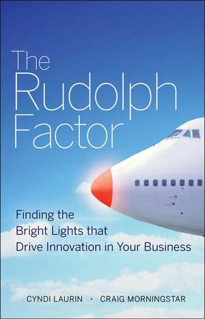 The Rudolph Factor: Finding the Bright Lights that Drive Innovation in Your Business de Cyndi Laurin