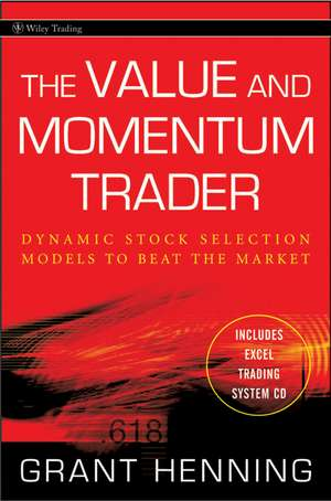 The Value and Momentum Trader: Dynamic Stock Selection Models to Beat the Market de Grant Henning