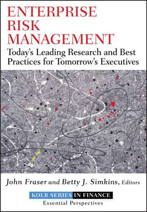 Enterprise Risk Management: Today′s Leading Research and Best Practices for Tomorrow′s Executives de John Fraser