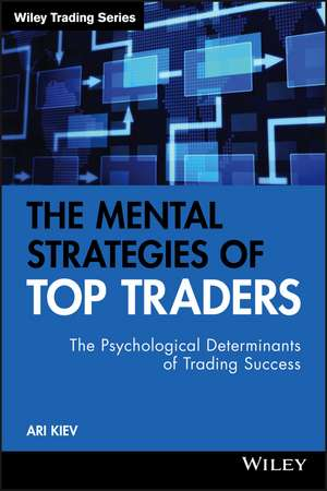 The Mental Strategies of Top Traders: The Psychological Determinants of Trading Success de Ari Kiev