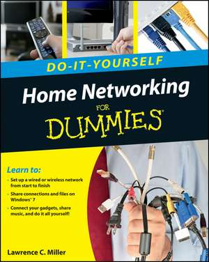 Home Networking Do–It–Yourself For Dummies de Lawrence C. Miller