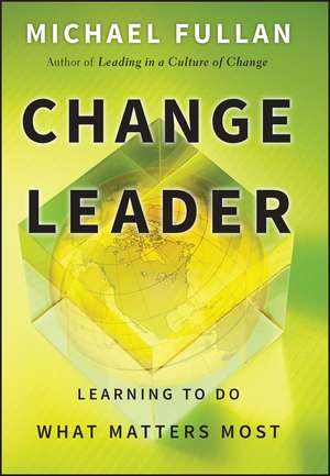 Change Leader: Learning to Do What Matters Most de Michael Fullan