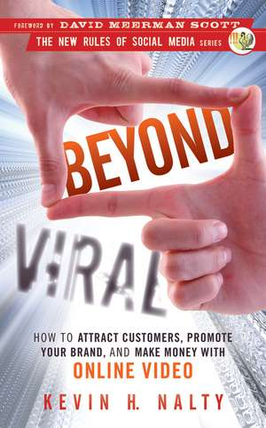 Beyond Viral: How to Attract Customers, Promote Your Brand, and Make Money with Online Video de Kevin Nalty