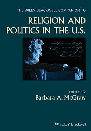 The Wiley Blackwell Companion to Religion and Politics in the U.S.