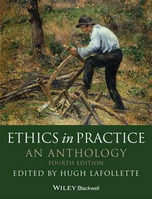 Ethics in Practice: An Anthology de Hugh LaFollette